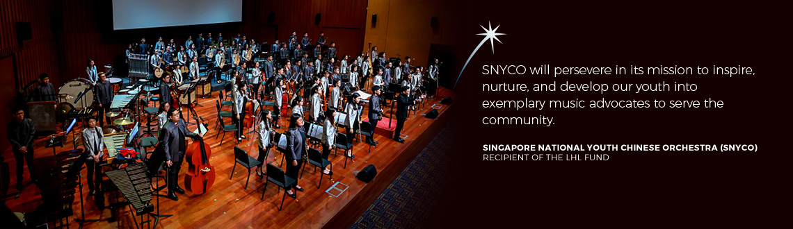 SNYCO will persevere in its mission to inspire, nurture, and develop our youth into exemplary music advocates to serve the community. - Singapore National Youth Chinese Orchestra, recipient of The LHL Fund